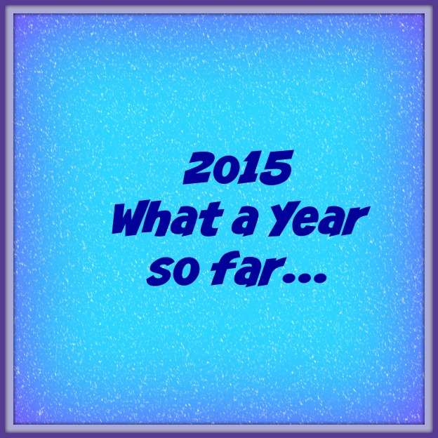 2015 What a Year so far...